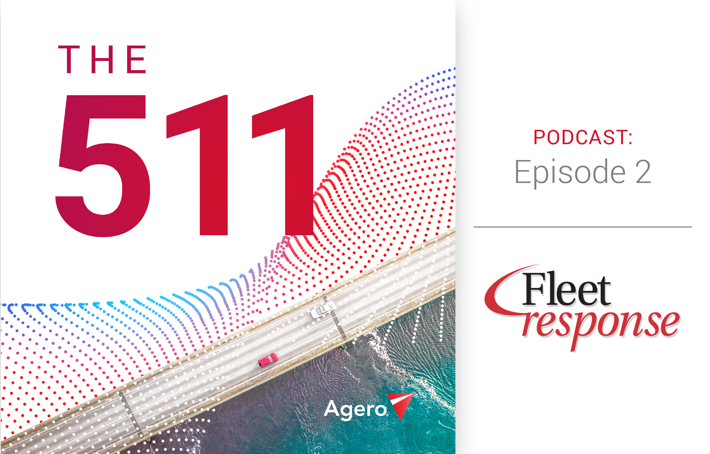 The 511 Podcast | Episode 2 Fleet Response Presented by Agero